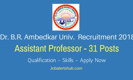 Dr. B.R. Ambedkar University Recruitment 2018 | Assistant Professor – 31 Vacancies | Degree/PG/Ph.D | Apply Now @ www.brau.edu.in