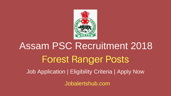 Assam Public Service Commission Forest Ranger 2018 Posts – 50 Vacancies | Graduation | Apply Now
