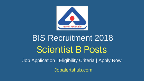 Bureau of Indian Standards 2018 Scientist B Posts – 109 Vacancies | BE/BTech Or Masters Degree | Apply Now
