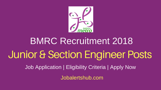Bangalore Metro Rail Corporation Limited 2018 Junior & Section Engineer & Managerial Posts – 33 Vacancies | Diploma/Degree/PG | Apply Now