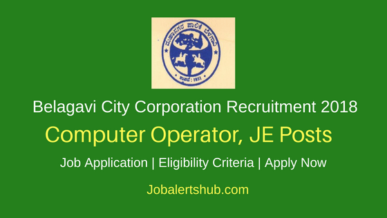 Belagavi City Corporation 2018 Computer Operator, JE & Other Posts – 04 Vacancies | Degree/PG | Apply Now