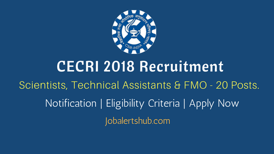 CECRI Karaikudi Recruitment 2018 | Scientists, Technical Assistants & FMO – 20 Posts | 10th,12th & Degree | Apply Now @ www.cecri.res.in
