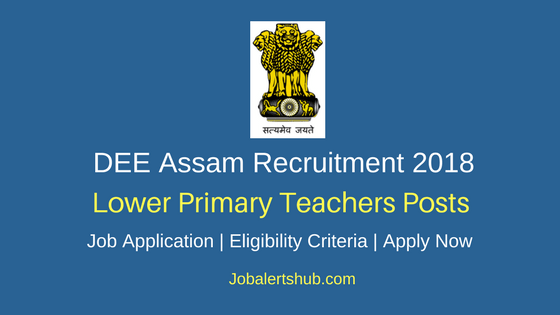 DEE Assam 2018 Lower Primary Teachers Posts – 5393 Vacancies | 10+2, D.El.Ed/ B.El.Ed | Apply Now