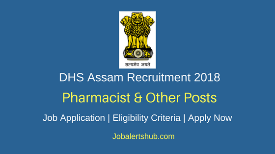 DHS Assam 2018 Pharmacist, Lab Technician, Dresser, Radiographer Posts – 423 Vacancies | 12th Class, Diploma/ Degree | Apply Now