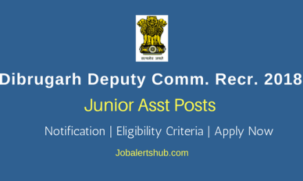 Dibrugarh Deputy Commissioner Junior Assistant Posts 2018 – 13 Vacancies | Any Degree | Apply Now