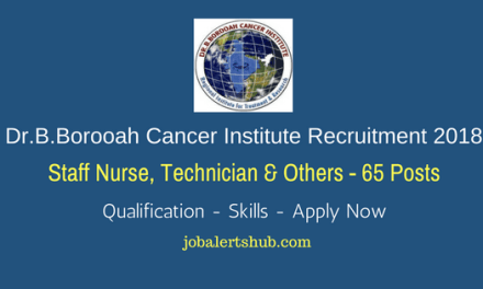 Dr.B.Borooah Cancer Institute Recruitment 2018   Staff Nurse, Technician, House Keeping Supervisor – 65 Vacancies   10th To PG   Apply Now