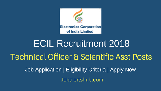 ECIL 2018 Technical Officer & Scientific Asst Posts – 14 Vacancies | Diploma/B.Tech | Apply Now