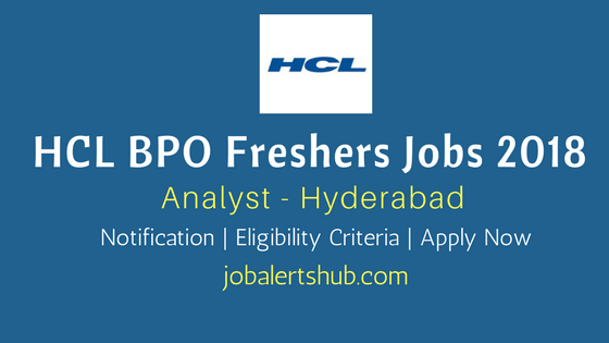HCL BPO 2018 Freshers Recruitment | Analyst | B.Tech | Hyderabad | Apply Now