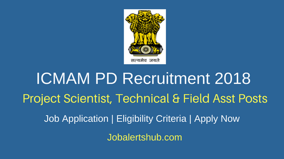 ICMAM PD 2018 Project Scientist, Technical & Field Asst Jobs – 62 Vacancies | Degree/PG | Apply Now