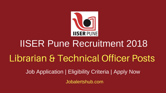 IISER Pune 2018 Librarian & Technical Officer Posts – 28 Vacancies | 10+2, Diploma, Any Degree, PG, Ph.D | Apply Now