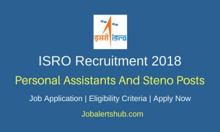 ISRO 2018 Junior Personal Assistants & Stenographers Posts – 171 Vacancies   Diploma/Graduation   Apply Now