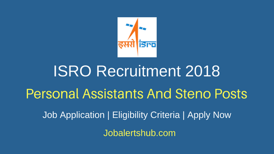 ISRO 2018 Junior Personal Assistants & Stenographers Posts – 171 Vacancies | Diploma/Graduation | Apply Now
