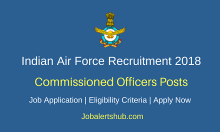 Indian Air Force (IAF) Recruitment 2018 Commissioned Officers (AFCAT) Posts – 182 Vacancies | Apply Now