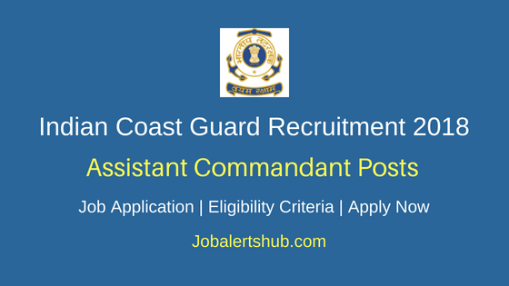Indian Coast Guard Recruitment 2018 Assistant Commandant Posts | 12th Class, Degree | Apply Now
