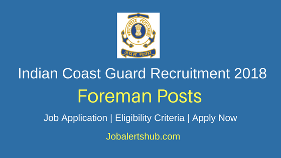 Indian Coast Guard 2018 Foreman – 06 Vacancies | Diploma/Degree/Masters Degree | Apply Now