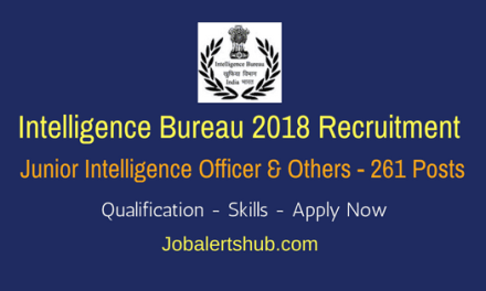 IB Recruitment 2018   Junior Intelligence Officer, Assistant Security Officer & Others – 261 Posts   12TH, Diploma, Graduation & PG   Apply Now