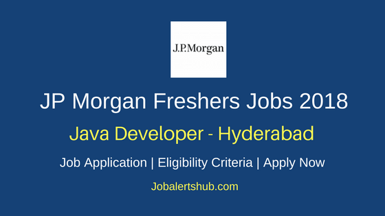 JP Morgan Hyderabad Java Developer Freshers Jobs 2018 | B.Tech | Apply Now