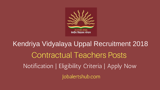 Kendriya Vidyalaya Uppal 2018 Contractual Teachers Jobs | Degree/PG | Apply Now