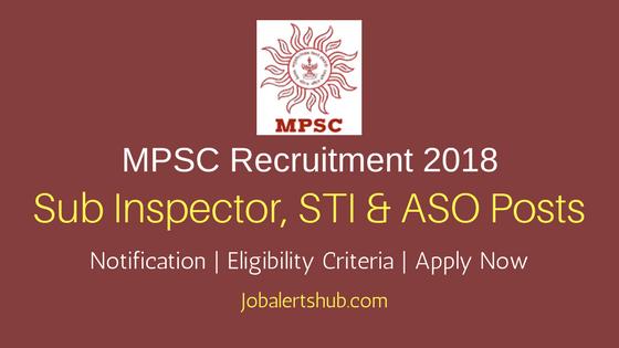 Maharashtra Public Service Commission 2018 Grade B SI, STI & ASO – 449 Vacancies | Graduation | Apply Now