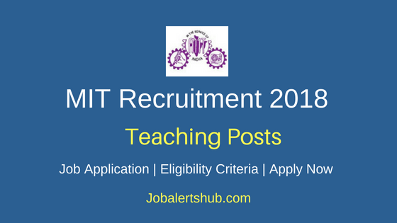 Madras Institute Of Technology (MIT) 2018 Recruitment Teaching Staff Posts – 32 Vacancies | Degree, Master Degree | Apply Now