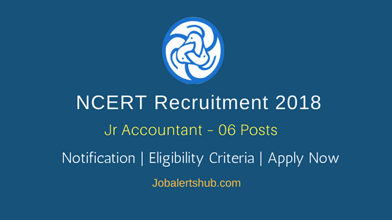 NCERT Recruitment 2018 | Jr Accountant – 06 Posts | Graduation | Apply Now