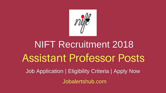 NIFT 2018 Assistant Professor Posts – 63 Vacancies | PG/Doctorate | Apply Now