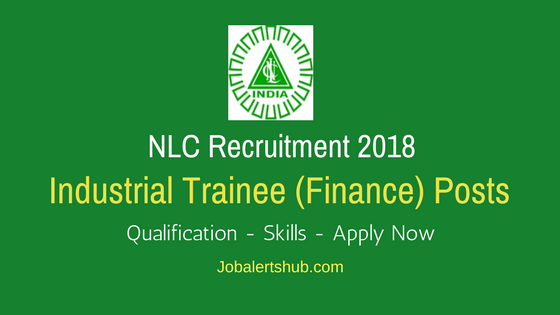 NLC India Limited 2018 Industrial Trainee (Finance) Posts – 50 Vacancies   CA /CMA   Apply Now