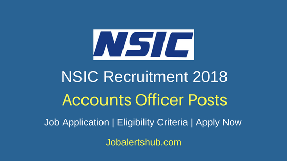 National Small Industries Corporation 2018 Accounts Officer Posts – 19 Vacancies | B.Com or M.Com or CA (Inter) or ICWA/CMA | Apply Now