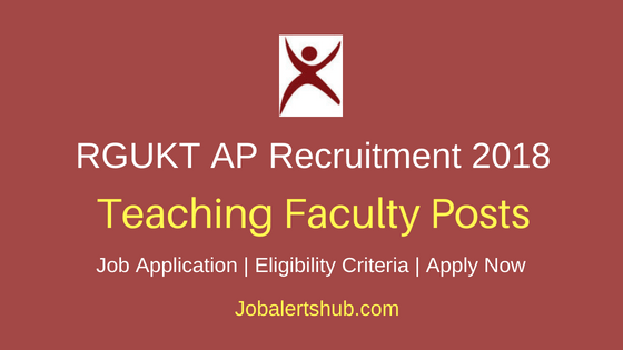 Rajiv Gandhi University of Knowledge Technologies (RGUKT) 2018 Contract Teaching Faculty Jobs | Degree, Master Degree, Ph.D| Apply Now