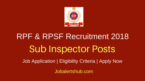 RPF & RPSF 2018 Sub Inspector Jobs – 1120 Posts | Graduate | Apply Now