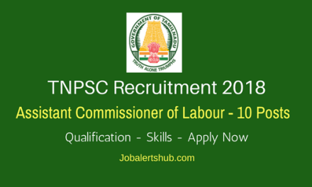 TNPSC Recruitment 2018 | Assistant Commissioner of Labour – 10 Posts | Diploma/Degree/PG | Apply Now @ www.tnpsc.gov.in