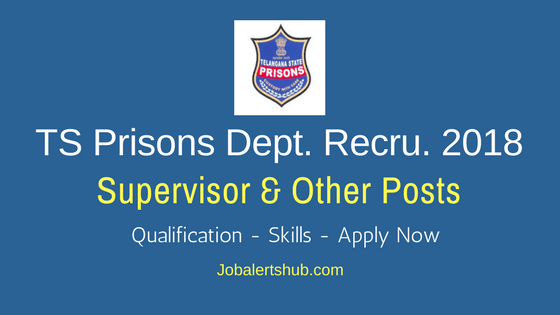 TS Prisons Department 2018 Supervisor, Helper & Other Posts – 32 Vacancies | 7th, Degree & PG | Apply Now