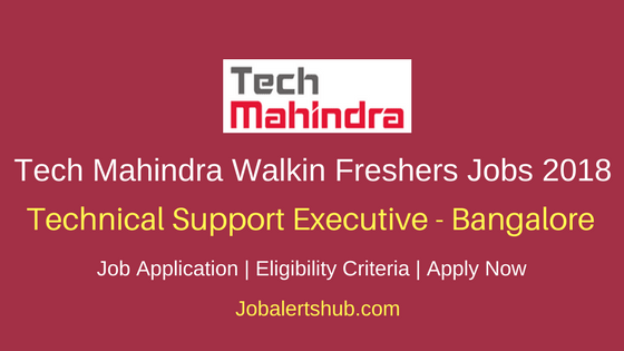 Tech Mahindra Bangalore 2018 Freshers Technical Support Executive Walkin Jobs| BE/Graduate/UG | Walkin: Ends On 28th March' 18