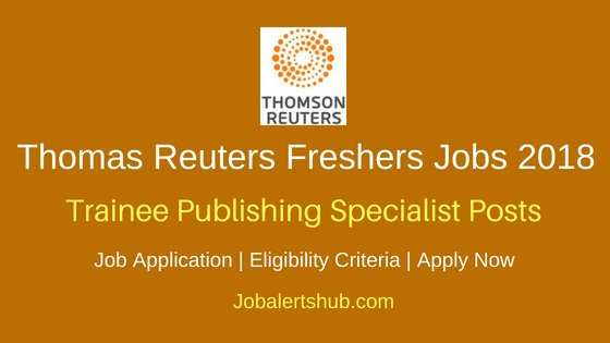 Thomas Reuters Hyderabad 2018 Trainee Publishing Specialist Freshers Jobs | Degree, Master Degree | Apply Now