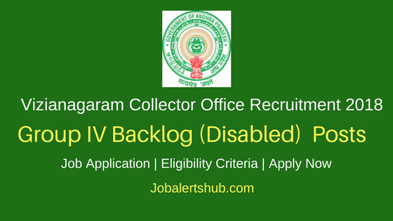 Vizianagaram Collector Office 2018 Recruitment Group IV Backlog Disabled Posts – 17 Vacancies | 7th, 8th, 10th, 12th & Degree | Apply Now