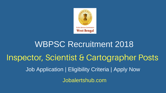 WBPSC 2018 District Inspector/Additional District Inspector of School, Jr Scientist, Sr Cartographer Posts – 11 Vacancies | Degree, Master's Degree | Apply Now