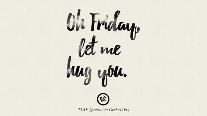 Tgif Quotes Interesting Work Quote Oh Friday Let Me Hug You TGIF Sarcastic Quotes And