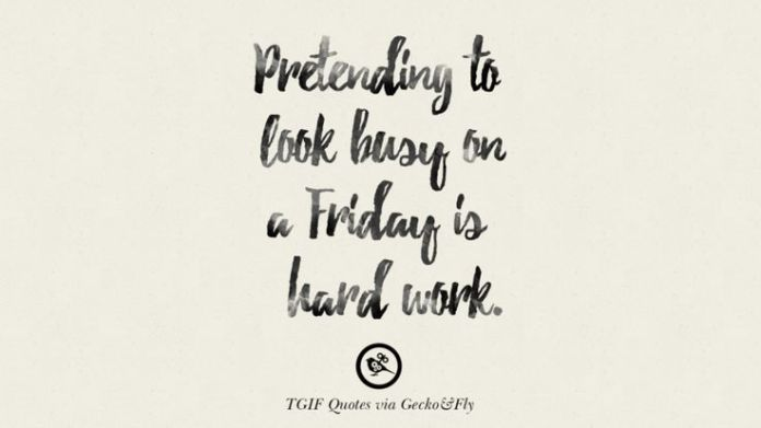 Work Quote : Pretending to look busy on a Friday is hard