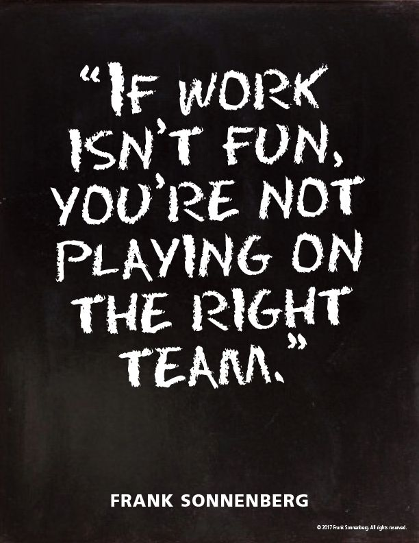 Work Quotes If Work Isnt Fun Youre Not Playing On The Right