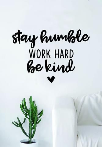 Work Quotes : Stay Humble Work Hard Be Kind Quote Wall Decal Sticker  Bedroom Living Room Art V...   JobLoving.com | Your Number One Source For  Daily Job ...