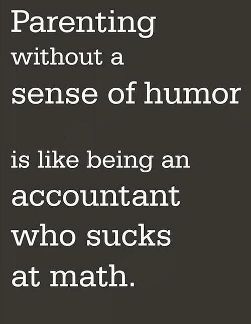 Work Quotes Parenting With A Sense Of Humor Joblovingcom Your