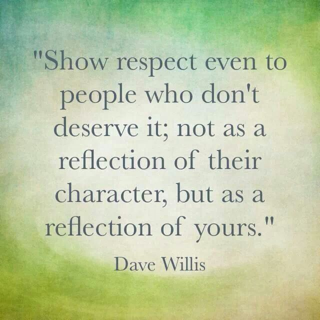 Work Quotes : Show respect even to people who don't deserve it