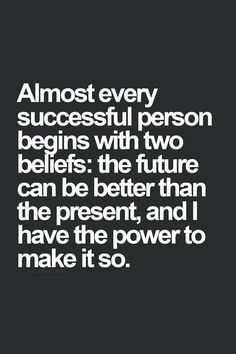 Work Quotes Almost Every Successful Person Begins With Two Beliefs