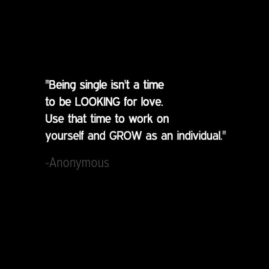 Work Quotes Being Single Isnt A Time To Be Looking For Love Use