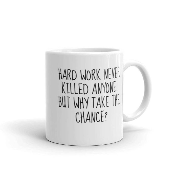 Work Quote Hard Work Never Killed Anyone But Why Take The Chance