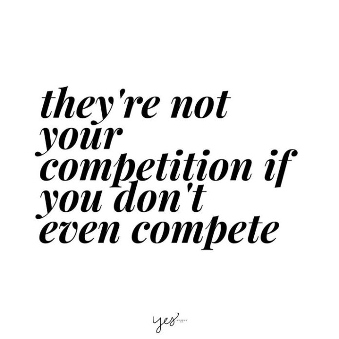 Work Quotes Theyre Not Your Competition If You Dont Even Compete