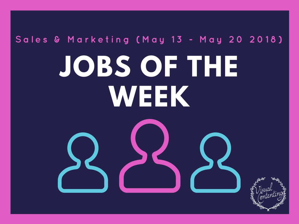 Sales & Marketing Jobs of the Week (May 13 - May 20 2018)