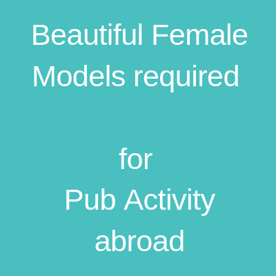 Beautiful Female Models required Pub Activity abroad