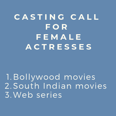 CASTING CALL FEMALE ACTRESSES SOUTH HIND MOVIES WEB SERIES