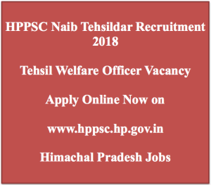 hppsc naib tehsildar recruitment 2018 vacancy application form himachal pradesh www.hppsc.hp.gov.in